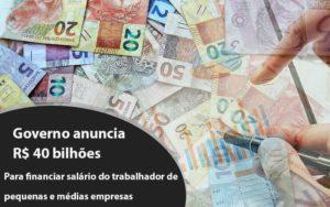 Governo Anuncia R$ 40 Bi Para Financiar Salário Do Trabalhador De Pequenas E Médias Empresas Nfp Contabilidade - NFP Contabilidade
