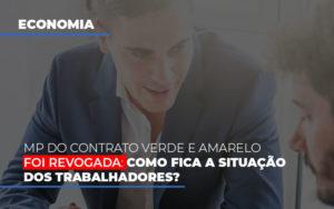 Mp Do Contrato Verde E Amarelo Foi Revogada Como Fica A Situacao Dos Trabalhadores - NFP Contabilidade