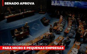 Senado Aprova Linha De Crédito De R$190 Bi Para Micro E Pequenas Empresas - NFP Contabilidade