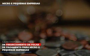 Caixa Disponibiliza Linha De Financiamento Para Folha De Pagamento Contabilidade No Itaim Paulista Sp | Abcon Contabilidade Nfp Contabilidade - NFP Contabilidade