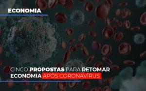 Cinco Propostas Para Retomar Economia Apos Coronavirus - NFP Contabilidade