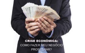 Crise Economica Como Fazer Meu Negocio Prosperar Nfp Contabilidade - NFP Contabilidade