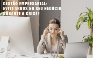Gestao Empresarial Evite Erros No Seu Negocio Durante A Crise Nfp Contabilidade - NFP Contabilidade