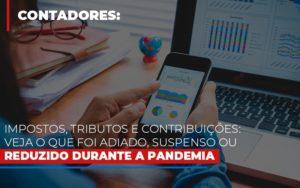 Impostos Tributos E Contribuicoes Veja O Que Foi Adiado Suspenso Ou Reduzido Durante A Pandemia Nfp Contabilidade - NFP Contabilidade