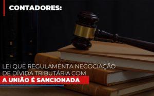 Lei Que Regulamenta Negociacao De Divida Tributaria Com A Uniao E Sancionada Nfp Contabilidade - NFP Contabilidade