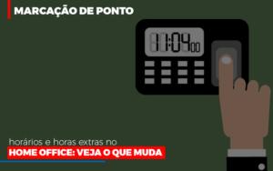 Marcacao De Pontos Horarios E Horas Extras No Home Office Nfp Contabilidade - NFP Contabilidade