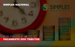 Simples Nacional E Os Prazos Adiados No Pagamento Dos Tributos Nfp Contabilidade - NFP Contabilidade
