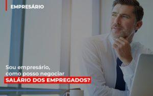 Sou Empresario Como Posso Negociar Salario Dos Empregados Nfp Contabilidade - NFP Contabilidade