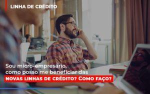 Sou Micro Empresario Com Posso Me Beneficiar Das Novas Linas De Credito Nfp Contabilidade - NFP Contabilidade