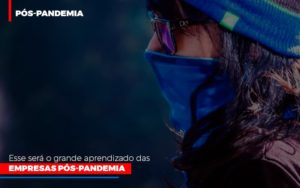 Esse Sera O Grande Aprendizado Das Empresas Pos Pandemia - NFP Contabilidade