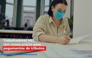 Mei Trabalhadores Mei Tem Novos Prazos Para Pagamentos De Tributos - NFP Contabilidade