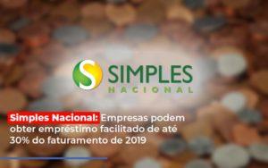 Simples Nacional Empresas Podem Obter Emprestimo Facilitado De Ate 30 Do Faturamento De 2019 - NFP Contabilidade