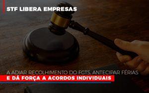 Stf Libera Empresas A Adiar Recolhimento Do Fgts Antecipar Ferias E Da Forca A Acordos Individuais - NFP Contabilidade