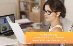 Home Office Uma Tendencia Que Promete Permanecer Para Alem Da Crise - NFP Contabilidade