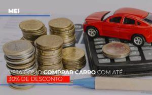 Mei Veja Como Comprar Carro Com Ate 30 De Desconto - NFP Contabilidade