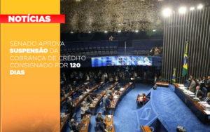 Senado Aprova Suspensao Da Cobranca De Credito Consignado Por 120 Dias - NFP Contabilidade