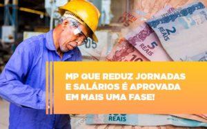 Mp Que Reduz Jornadas E Salarios E Aprovada Em Mais Uma Fase - NFP Contabilidade