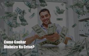 Como Ganhar Dinheiro Na Crise - NFP Contabilidade