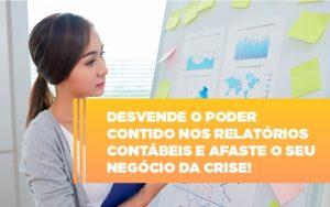 Desvende O Poder Contido Nos Relatorios Contabeis E Afaste O Seu Negocio Da Crise - NFP Contabilidade