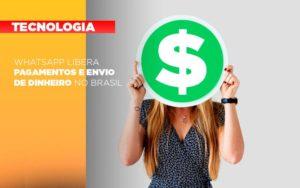 Whatsapp Libera Pagamentos Envio Dinheiro Brasil - NFP Contabilidade