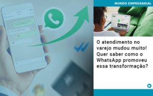O Atendimento No Varejo Mudou Muito Quer Saber Como O Whatsapp Promoveu Essa Transformacao - NFP Contabilidade