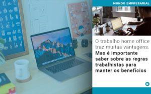 O Trabalho Home Office Traz Muitas Vantagens Mas E Importante Saber Sobre As Regras Trabalhistas Para Manter Os Beneficios - NFP Contabilidade