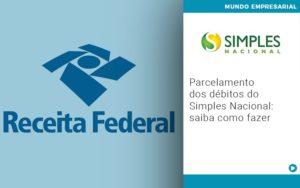 Parcelamento Dos Debitos Do Simples Nacional Saiba Como Fazer - NFP Contabilidade