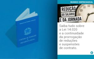 Saiba Tudo Sobre A Lei 14 020 E A Continuidade Da Prorrogacao De Reducoes E Suspensoes De Contrato - NFP Contabilidade