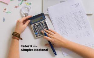 Descubra O Que E O Fator R No Simples Nacional E Como Calculalo Post (1) Quero Montar Uma Empresa - NFP Contabilidade