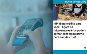 Mp Libera Credito Para Voce Agora Os Microempresarios Podem Contar Com Emprestimo Para Sair Da Crise - NFP Contabilidade