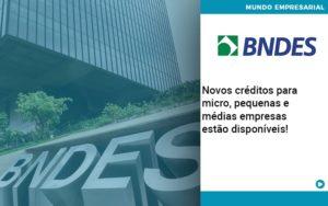 Novos Creditos Para Micro Pequenas E Medias Empresas Estao Disponiveis - NFP Contabilidade