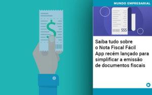 Saiba Tudo Sobre Nota Fiscal Facil App Recem Lancado Para Simplificar A Emissao De Documentos Fiscais - NFP Contabilidade