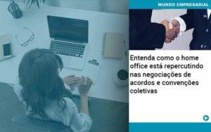 Entenda Como O Home Office Está Repercutindo Nas Negociações De Acordos E Convenções Coletivas Quero Montar Uma Empresa - NFP Contabilidade
