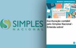 Escrituracao Contabil Pelo Simples Nacional Entenda Sobre Quero Montar Uma Empresa - NFP Contabilidade