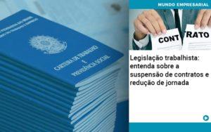 Legislacao Trabalhista Entenda Sobre A Suspensao De Contratos E Reducao De Jornada Quero Montar Uma Empresa - NFP Contabilidade