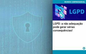 Lgpd A Nao Adequacao Pode Gerar Serias Consequencias Quero Montar Uma Empresa - NFP Contabilidade