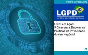 Lgpd Em Acao 5 Dicas Para Elaborar As Politicas De Privacidade Do Seu Negocio - NFP Contabilidade