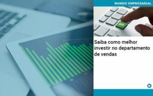 Saiba Como Melhor Investir No Departamento De Vendas - NFP Contabilidade