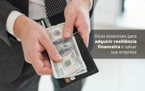 Dicas Essenciais Para Adquirir Resiliencia Financeira E Salvar Sua Empresa Post (1) Quero Montar Uma Empresa - NFP Contabilidade