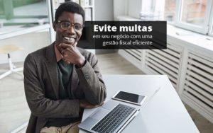Evite Multas Em Seu Negocio Com Uma Gestao Fiscal Eficiente Post (1) Quero Montar Uma Empresa - NFP Contabilidade
