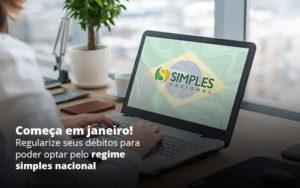 Comeca Em Janeiro Regularize Seus Debitos Para Optar Pelo Regime Simples Nacional Post (1) Quero Montar Uma Empresa - NFP Contabilidade