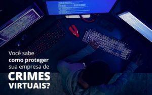 Como Proteger Sua Empresa De Crimes Virtuais Quero Montar Uma Empresa - NFP Contabilidade