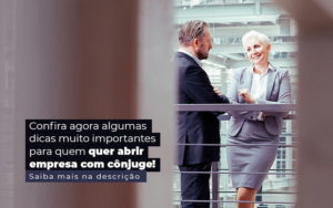 Confira Agora Algumas Dicas Muito Importantes Para Quem Quer Abrir Empresa Com Conjuge Post 1 - NFP Contabilidade