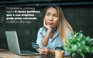 Empresario Conheca Agora 5 Riscos Juridicos Que A Sua Empres Pode Estar Correndo Post 2 - NFP Contabilidade