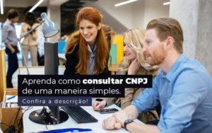 Aprenda Como Consultar Cnpj De Uma Maneira Simples Post 1 - NFP Contabilidade