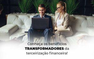 Conheca Os Beneficios Transformadores Da Terceirizacao Financeira Blog 1 - NFP Contabilidade