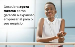 Descubra Agora Mesmo Como Garantir A Expansao Empresairal Para O Seu Negocio Blog 1 - NFP Contabilidade