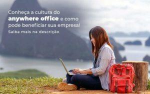 Conheca A Cultura Do Anywhere Office E Como Pode Beneficiar Sua Empresa Blog 2 - NFP Contabilidade